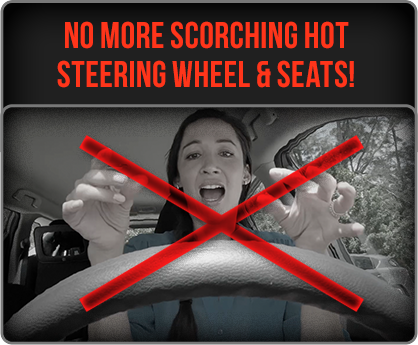 No More Scorching HotSteering Wheel & Seats!